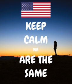 Poster: KEEP CALM WE ARE THE SAME