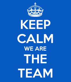 Poster: KEEP CALM WE ARE THE TEAM
