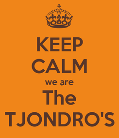 Poster: KEEP CALM we are The TJONDRO'S
