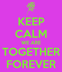 Poster: KEEP CALM WE ARE TOGETHER FOREVER