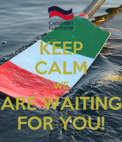 Poster: KEEP CALM WE ARE WAITING FOR YOU!