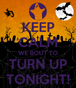 Poster: KEEP CALM WE BOUT TO TURN UP TONIGHT!