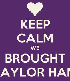 Poster: KEEP CALM WE BROUGHT TAYLOR HAM