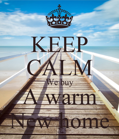Poster: KEEP CALM We buy A warm New home