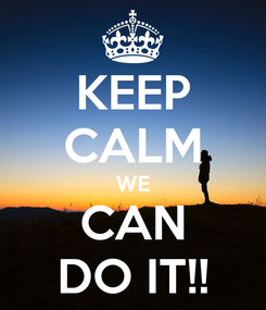 Poster: KEEP CALM WE CAN DO IT!!