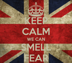 Poster: KEEP CALM WE CAN SMELL FEAR