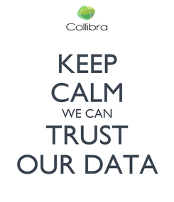 Poster: KEEP CALM WE CAN TRUST OUR DATA