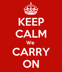 Poster: KEEP CALM We  CARRY ON