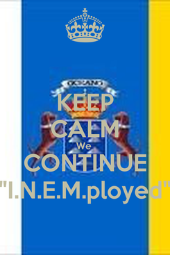 """Poster: KEEP CALM We  CONTINUE """"I.N.E.M.ployed"""""""