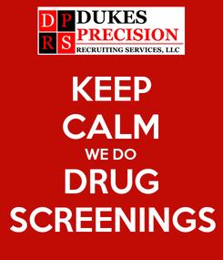 Poster: KEEP CALM WE DO DRUG SCREENINGS
