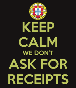 Poster: KEEP CALM WE DON'T ASK FOR RECEIPTS