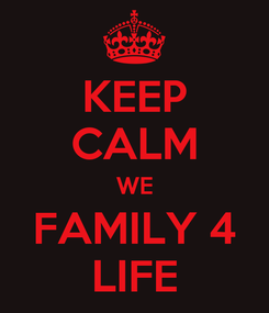 Poster: KEEP CALM WE FAMILY 4 LIFE