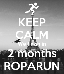 Poster: KEEP CALM We finish in 2 months ROPARUN