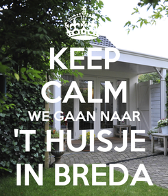 Poster: KEEP CALM WE GAAN NAAR 'T HUISJE  IN BREDA