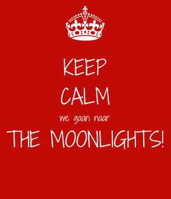 Poster: KEEP CALM we gaan naar THE MOONLIGHTS!