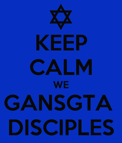 Poster: KEEP CALM WE GANSGTA  DISCIPLES