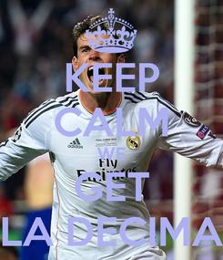 Poster: KEEP CALM WE GET LA DECIMA