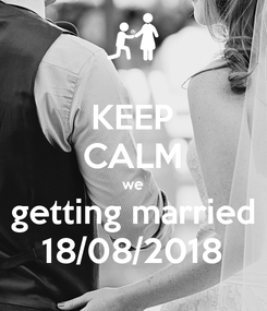 Poster: KEEP CALM we getting married 18/08/2018