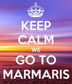 Poster: KEEP CALM WE GO TO MARMARIS
