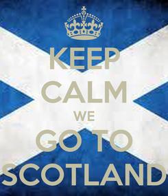 Poster: KEEP CALM WE GO TO SCOTLAND