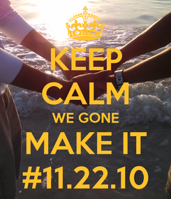 Poster: KEEP CALM WE GONE MAKE IT #11.22.10
