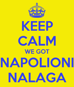 Poster: KEEP CALM WE GOT NAPOLIONI NALAGA