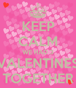 Poster: KEEP CALM WE HAD 3 VALENTINES TOGETHER