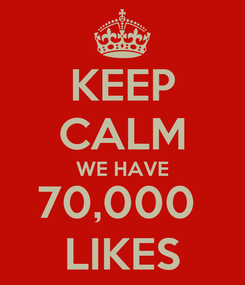 Poster: KEEP CALM WE HAVE 70,000  LIKES