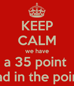 Poster: KEEP CALM we have a 35 point  lead in the points