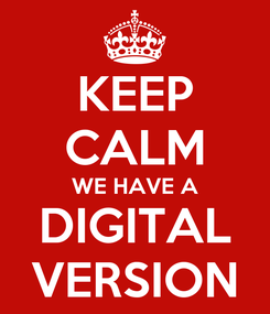 Poster: KEEP CALM WE HAVE A DIGITAL VERSION