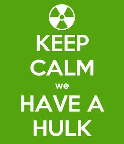 Poster: KEEP CALM we HAVE A HULK