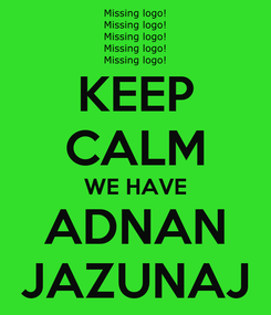 Poster: KEEP CALM WE HAVE ADNAN JAZUNAJ