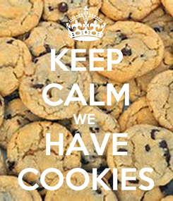Poster: KEEP CALM WE  HAVE COOKIES