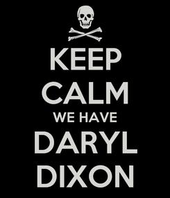 Poster: KEEP CALM WE HAVE DARYL DIXON