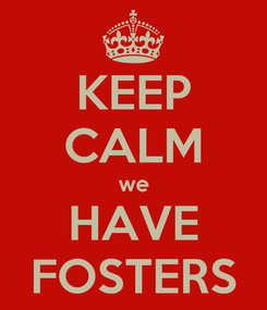 Poster: KEEP CALM we HAVE FOSTERS