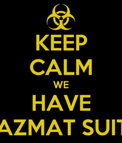 Poster: KEEP CALM WE HAVE HAZMAT SUITS