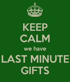 Poster: KEEP CALM we have LAST MINUTE GIFTS