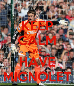 Poster: KEEP CALM WE HAVE MIGNOLET