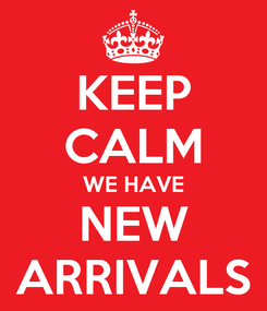 Poster: KEEP CALM WE HAVE NEW ARRIVALS