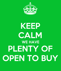 Poster: KEEP CALM WE HAVE PLENTY OF OPEN TO BUY