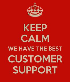 Poster: KEEP CALM WE HAVE THE BEST CUSTOMER SUPPORT