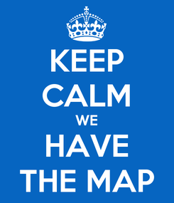 Poster: KEEP CALM WE HAVE THE MAP