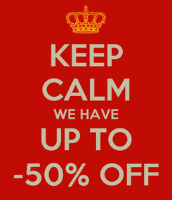 Poster: KEEP CALM WE HAVE UP TO -50% OFF