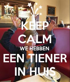 Poster: KEEP CALM WE HEBBEN EEN TIENER IN HUIS