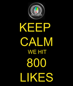 Poster: KEEP  CALM  WE HIT 800 LIKES
