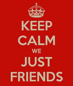 Poster: KEEP CALM WE JUST FRIENDS