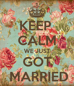 Poster: KEEP  CALM WE JUST GOT  MARRIED