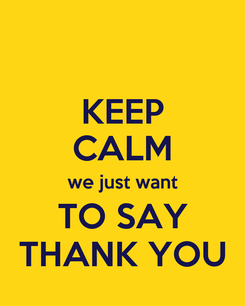 Poster: KEEP CALM we just want TO SAY THANK YOU