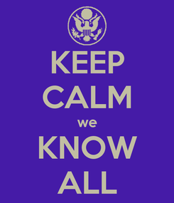 Poster: KEEP CALM we KNOW ALL