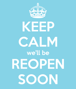 Poster: KEEP CALM we'll be REOPEN SOON